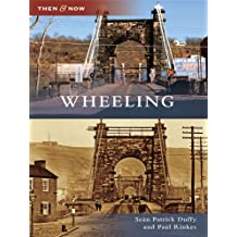 Wheeling (Then and Now)