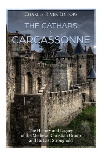 The Cathars and Carcassonne: The History and Legacy of the Medieval Christian Group and Its Last Stronghold: Amazon.es: Charles River Editors: Libros en idiomas extranjeros