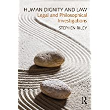 Human Dignity and Law: Legal and Philosophical Investigations