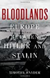 Bloodlands: Europe Between Hitler and Stalin, Timothy Snyder, 0465002390