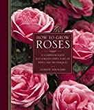 img - for How to Grow Roses: A Comprehensive Illustrated Directory Of Types And Techniques book / textbook / text book