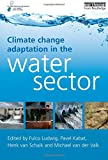 Climate Change Adaptation in the Water Sector, Fulco Ludwig, 1844076520