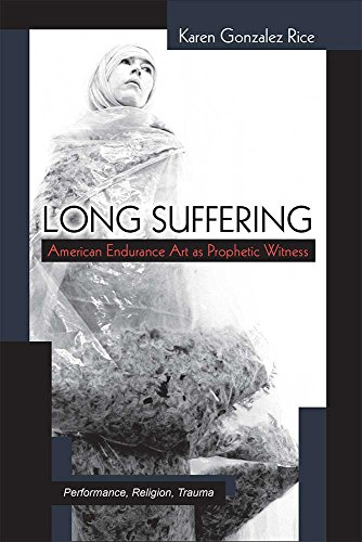 Long Suffering: American Endurance Art as Prophetic Witness (Theater: Theory/Text/Performance)