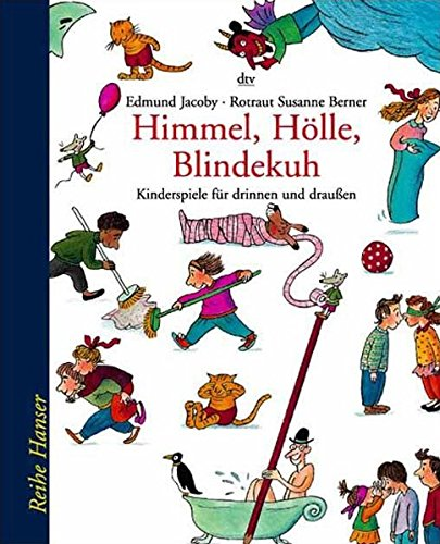 Himmel, Hölle, Blindekuh: Kinderspiele für drinnen und draußen (Reihe Hanser)