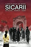 Sicarii Destruction-Dishonour-Despair a Story of Duplicity and Betrayal, Laurence Brown, 1475085400