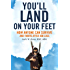 You'll Land on Your Feet: How Anyone Can Survive and Thrive After Job Loss
