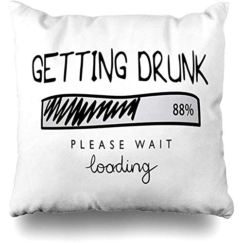Throw Pillow Cover Drunk Fun Getting Loading Funny Text Style Quote Graphic Cool Humor Lettering Message Design Cushion Case Home Decor Design Square Size 18 x 18 Inches Pillowcase