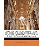 img - for Avesta Eschatology Compared with the Books of Daniel and Revelations: Being Supplementary to Zarathushtra, Philo, the Ach]menids and Israel (Paperback) - Common book / textbook / text book