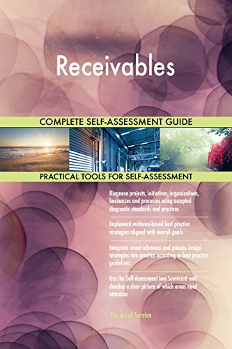 Receivables All-Inclusive Self-Assessment - More than 680 Success Criteria, Instant Visual Insights, Comprehensive Spreadsheet Dashboard, Auto-Prioritized for Quick Results