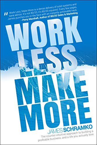 Work Less, Make More: The counter-intuitive approach to building a profitable business, and a life you actually love by [Schramko, James]