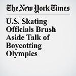 U.S. Skating Officials Brush Aside Talk of Boycotting Olympics   Jeré Longman