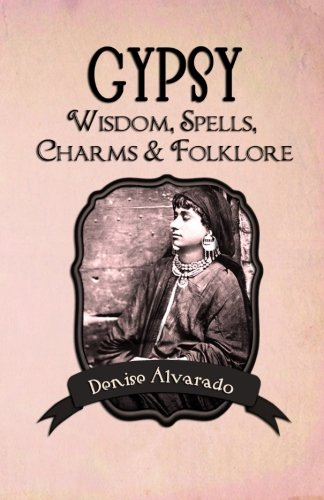 Gypsy Wisdom, Spells, Charms and Folklore