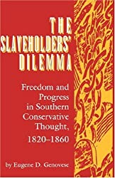 Slaveholders' Dilemma: Freedom and Progress in Southern Conservative Thought, 1820-1860 (Jack N. and Addie D. Averitt Lecture Series)