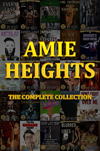 Amie Heights the Complete Collection: 37 of the Most Explicit Stories Available (Most Complete Collection)