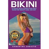 Bikini: Ultimate Bikini Competition Prep Guide for Weight Loss, and Diet (Bikini Competition, Bodybuilding, Figure Competition, Diet, Weight loss, Contest Prep)