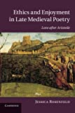 Ethics and Enjoyment in Late Medieval Poetry : Love after Aristotle, Rosenfeld, Jessica, 1107696607