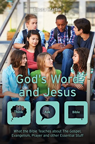 God's Word And Jesus: What the Bible Teaches about The Gospel, Evangelism, Prayer and other Essential Stuff (Think Ask Bible Book 3)
