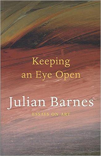 keeping an eye open essays on art amazon co uk julian barnes keeping an eye open essays on art amazon co uk julian barnes 8601423645636 books