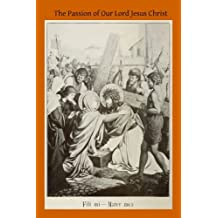 The Passion of Our Lord Jesus Christ: According to the Revelations of Blessed Anna Catherine Emmerich