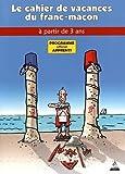 Le Cahier de vacances du franc-maçon à partir de 3 ans : Programme officiel apprenti