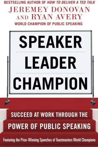 World Champions Round Clock - Speaker, Leader, Champion: Succeed at Work Through the Power of Public Speaking, featuring the prize-winning speeches of Toastmasters World Champions