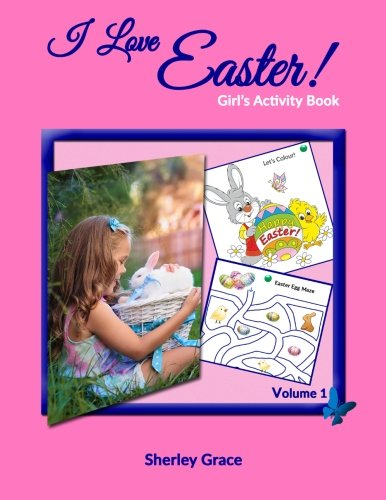 I Love Easter! Girl's Activity Book (Kids' Activity Books) (Volume 1) Paperback – February 26, 2016 Sherley Grace simplyDONE Publishing 1988225221 Word & Word Search