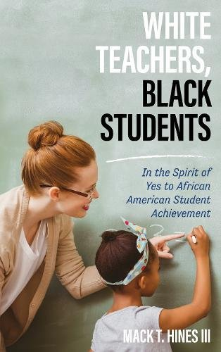 White Teachers, Black Students: In the Spirit of Yes to African American Student Achievement