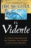 the seer jim goll - El Vidente: El Poder Profético de las Visiones, Los Sueños, y Los Cielos Abiertos (Spanish Edition)