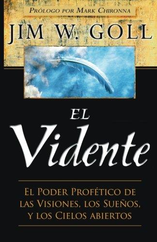 El Vidente: El Poder Profetico de las Visiones, Los Sueños, y Los Cielos Abiertos (Spanish Edition) [Jim W. Goll] (Tapa Blanda)