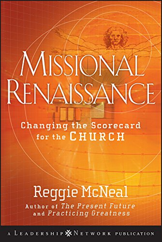 Missional Renaissance: Changing the Scorecard for the Church (Jossey-Bass Leadership Network Series Book 28)
