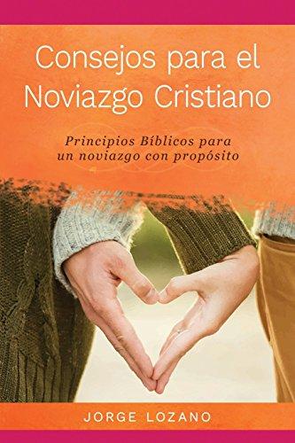 Consejos para el Noviazgo Cristiano: Principios Biblicos para un Noviazgo con Proposito (Spanish Edition) [Jorge Lozano] (Tapa Blanda)