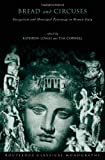 img - for 'Bread and Circuses': Euergetism and municipal patronage in Roman Italy (Routledge Classical Monographs) book / textbook / text book