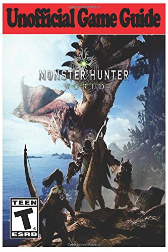 Price comparison product image Monster Hunter World: Unofficial Game Guide