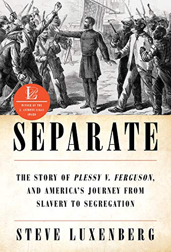 Separate: The Story of Plessy v. Ferguson, and America's Journey from Slavery t o Segregation