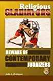 img - for Religious Gladiators: Beware of Contemporary Judaizers book / textbook / text book