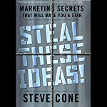 Steal These Ideas: Marketing Secrets That Will Make You a Star   Steve Cone