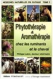 Médecines naturelles en élevage : Tome 2, Phytothérapie et Aromathérapie chez les ruminants et le cheval
