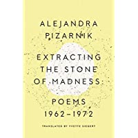 Extracting the Stone of Madness: Poems 1962-1972