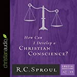 How Can I Develop a Christian Conscience?: Crucial Questions Series, Book 15 | R. C. Sproul