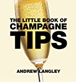 Little Book of Champagne Tips, Andrew Langley, 1472903595