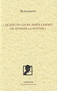 Quand on court après l'esprit, on attrape la sottise, Montesquieu, Charles-Louis de Secondat de
