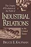 The Origins and Evolution of the Field of Industrial Relations in the United States (Cornell Studies in Industrial and Labor Relations)