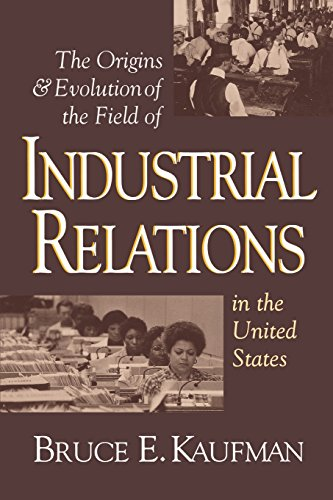 The Origins and Evolution of the Field of Industrial Relations in the United States (Cornell Studies in Industrial and L