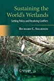 Sustaining the World's Wetlands : Setting Policy and Resolving Conflicts, Smardon, Richard, 148998481X