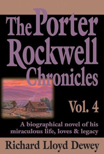 Rockwell Four - The Porter Rockwell Chronicles, Vol. 4 By Richard Lloyd Dewey