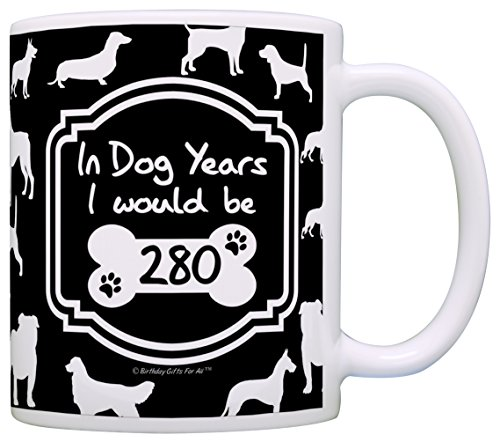 40th Birthday Gifts for All In Dog Years I Would Be 280 Dog Gag Gift Coffee Mug Tea Cup Black ()