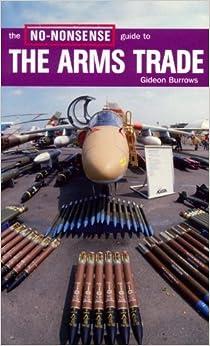 Book The No-Nonsense Guide to the Arms Trade (No-Nonsense Guides) by Gideon Burrows (2002-11-17)