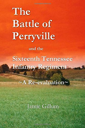 Download The Battle of Perryville and the Sixteenth Tennessee Infantry Regiment: A Re-evaluation pdf