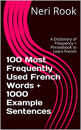 Read 100 Most Frequently Used French Words + 1000 Example Sentences: A Dictionary of Frequency + Phrasebo<br />RAR