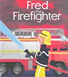 Fred the Firefighter, Felicity Brooks, 0794507255